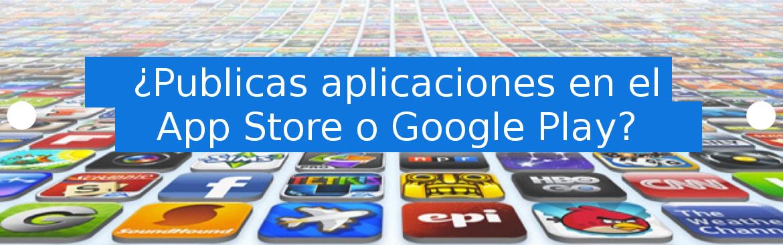 ¿Publicas aplicaciones en el app store o google play?